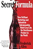 Secret Formula: How Brilliant Marketing and Relentless Salesmanship Made Coca-Cola the Best-Known Product in the World