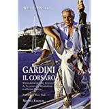 Gardini il corsaro. Storia della dynasty Ferruzzi: da Serafino alla Montedison e a Enrico Cuccia