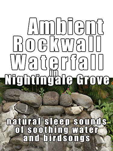 Ambient rockwall waterfall in nightingale grove natural sleep sounds of soothing water and birdsongs