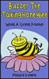 Buzzer The Talking Honeybee. What A Great Friend!  A Childrens Book About Feeling Good About Yourself