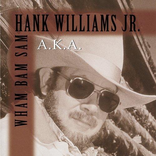 Hank Williams Jr. - A.K.A. Wham Bam Sam - Zortam Music