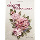 Elegant Ribbonwork: 24 Heirloom Projects for Special Occasions ~ Helen Gibb