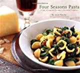 Four Seasons Pasta: A Year of Inspired Recipes in the Italian Tradition (0811839087) by Janet Fletcher