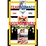 FEAR OF INTIMACY And Defensiveness - 101 Relationship Rescue And Relationship Help  In Intimacy In A Relationship And Intimacy In Marriage (Relationship Saboteurs )by Kristine Dior