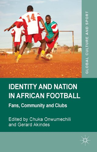 Chuka Onwumechili - Identity and Nation in African Football: Fans, Community and Clubs (Global Culture and Sport Series)