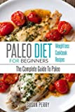 Paleo For Beginners: Paleo Diet - The Complete Guide To Paleo - Paleo Cookbook, Paleo Recipes, Paleo Weight Loss