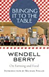 img - for Bringing It to the Table: On Farming and Food by Berry, Wendell unknown edition [Paperback(2009)] book / textbook / text book
