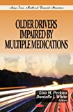 Older Drivers Impaired by Multiple Medications (Aging Issues, Health and Finanacial Alternatives)
