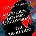 The Iron Dog: A Sherlock Holmes Uncovered Tale, Volume 2 Audiobook by Steven Ehrman Narrated by Patrick Conn