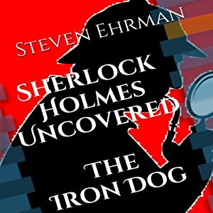 The Iron Dog: A Sherlock Holmes Uncovered Tale, Volume 2 | [Steven Ehrman]