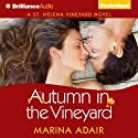 Autumn in the Vineyard: St. Helena Vineyard, Book 3 (       UNABRIDGED) by Marina Adair Narrated by Renee Raudman