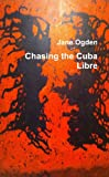 Chasing The Cuba Libre (1446748103) by Ogden, Jane