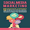 Social Media Marketing: 12 Successful Strategies to Master Social Media, Grow Your Followers & Build Your Brand Online: Regardless of Money, Time, or Experience Audiobook by Tuan Luu Narrated by Mike Norgaard