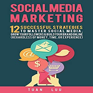 Social Media Marketing: 12 Successful Strategies to Master Social Media, Grow Your Followers & Build Your Brand Online Audiobook