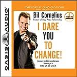 I Dare You to Change!   Bil Cornelius