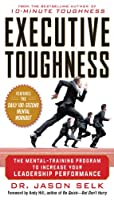 Executive Toughness: The Mental-Training Program to Increase Your Leadership Performance: The Mental-Training Program to Increase Your Leadership Performance