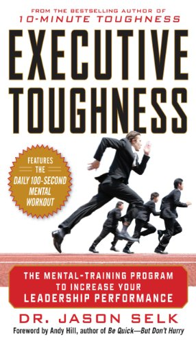 Jason Selk - Executive Toughness: The Mental-Training Program to Increase Your Leadership Performance : The Mental-Training Program to Increase Your Leadership Performance: The Mental-Training Program to Increase Your Leadership Performance