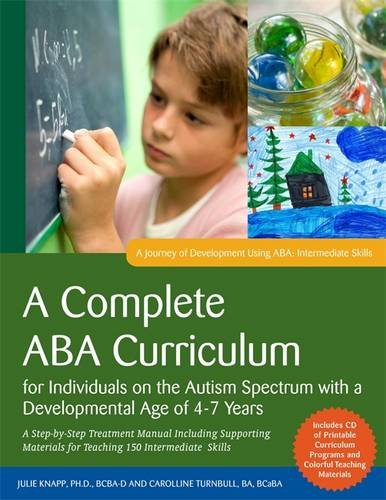 A Complete ABA Curriculum for Individuals on the Autism Spectrum with a Developmental Age of 4-7 Years: A Step-by-Step Treatment Manual Including ... Skills (A Journey of Development Using ABA)
