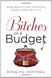 Bitches on a Budget: Sage Advice for Surviving Tough Times in Style