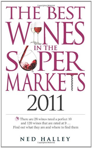The Best Wines in the Supermarkets 2011: My Top Wines Selected for Character and Style