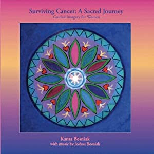 Surviving Cancer: A Sacred Journey for Women Guided Imagery | [Kanta Bosniak]
