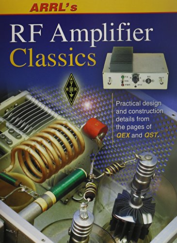 ARRL's RF Amplifier Classics: Practical Designs and Construction Details from the Pages of QST and QEX