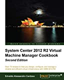 System Center 2012 R2 Virtual Machine Manager Cookbook Second Edition