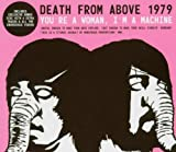 You're a Woman, I'm a Machine - Death From Above 1979
