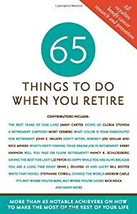65 Things to Do When You Retire, 65 Notable Achievers on How to Make the Most of the Rest of Your Life from Sellers Publishing Inc