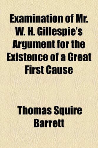 Examination of Mr. W. H. Gillespie's Argument for the Existence of a Great First Cause