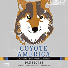 Coyote America: A Natural and Supernatural History Audiobook by Dan Flores Narrated by Elijah Alexander