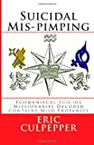 img - for Suicidal Mis-pimping: Egomaniacal Suicide Missionaries Decoded book / textbook / text book