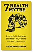 7 Health Myths: The Truth Behind Diabetes, Obesity, Salt, Fish, Beef and Toxic Skin Care Products.