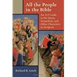 All the People in the Bible: An A-Z Guide to the Saints, Scoundrels, and Other Characters in Scripture ~ Richard R. Losch