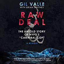 Raw Deal: The Untold Story of NYPD's 'Cannibal Cop' Audiobook by Gil Valle, Brian Whitney Narrated by Gregg Rizzo