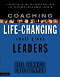 img - for Coaching Life-Changing Small Group Leaders: A Practical Guide for Those Who Lead and Shepherd Small Group Leaders book / textbook / text book