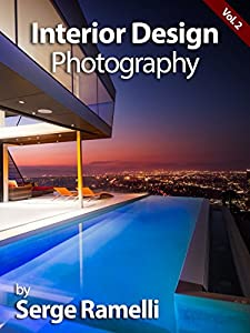 Interior Design Photography, Volume 2: My Full Workflow on Shooting Interior Design by PhotoSerge LLC
