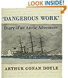 Dangerous Work: Diary of an Arctic Adventure