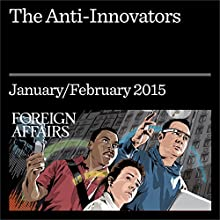 The Anti-Innovators (Foreign Affairs): How Special Interests Undermine Entrepreneurship (       UNABRIDGED) by James Bessen Narrated by Kevin Stillwell