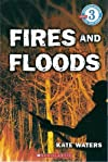 Fires and Floods (Growing Reader, Level 3)
