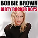 Dirty Rocker Boys (       UNABRIDGED) by Bobbie Brown Narrated by Bobbie Brown