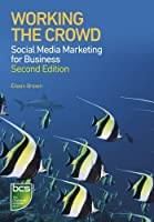 Working the Crowd: Social Media Marketing for Business, 2nd Edition