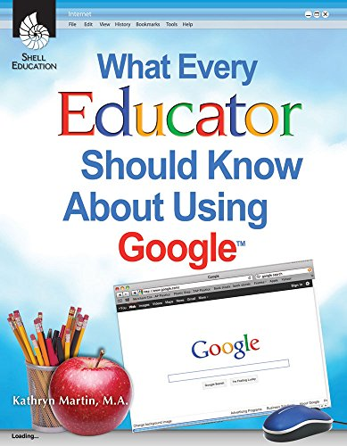 What Every Educator Should Know about Using Google (Shell Education)