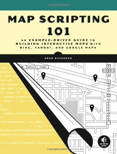 Map Scripting 101: An Example-Driven Guide to Building Interactive Maps with Bing, Yahoo, and Google Maps