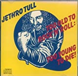 Too Old To Rock 'N' Roll: Too Young To Die! by Jethro Tull (1976-01-01)
