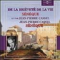 De la brièveté de la vie | Livre audio Auteur(s) :  Sénèque Narrateur(s) : Jean-Pierre Cassel