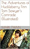 Image of The Adventures of Huckleberry Finn Tom Sawyer's Comrade  (Illustrated)