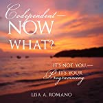 Codependent - Now What?: It's Not You - It's Your Programming | Lisa A. Romano