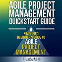 Agile Project Management QuickStart Guide: A Simplified Beginners Guide to Agile Project Management Audiobook by  ClydeBank Business Narrated by Kevin Kollins