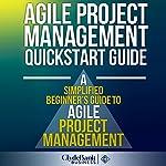 Agile Project Management QuickStart Guide: A Simplified Beginners Guide to Agile Project Management    ClydeBank Business